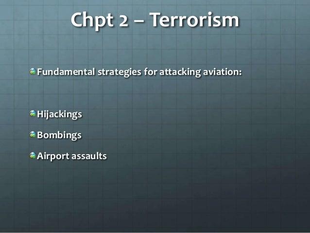 Chpt 2 – TerrorismFundamental strategies for attacking aviation:HijackingsBombingsAirport assaults