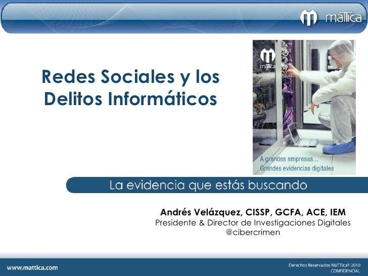 RedesSociales y los DelitosInformáticos<br />Andrés Velázquez, CISSP, GCFA, ACE, IEM<br />Presidente & Director de Investi...