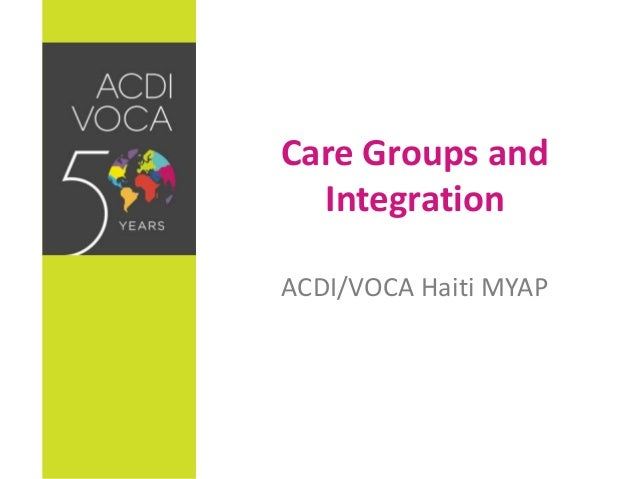Care Groups and Integration ACDI/VOCA Haiti MYAP