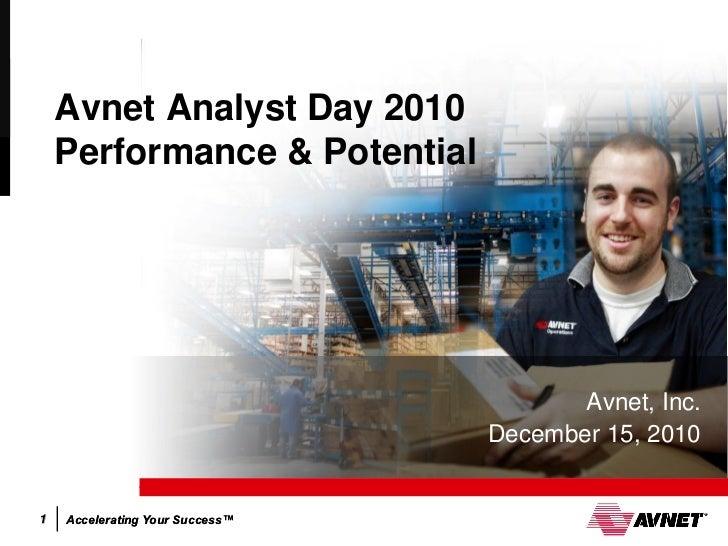 Avnet Analyst Day 2010    Performance & Potential                                        Avnet, Inc.                      ...