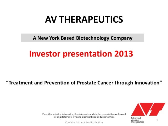 AV THERAPEUTICSInvestor presentation 2013Confidential - not for distributionExcept for historical information, the stateme...