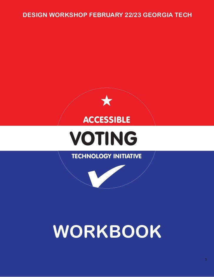 DESIGN WORKSHOP FEBRUARY 22/23 GEORGIA TECH               ACCESSIBLE           VOTING            TECHNOLOGY INITIATIVE    ...