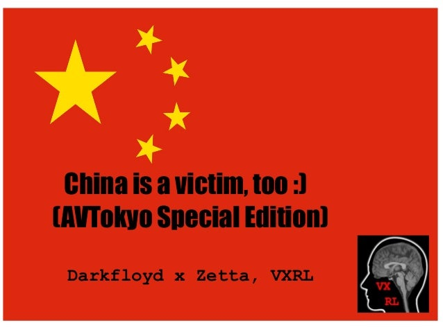 China is a victim, too :) (AVTokyo Special Edition) Darkfloyd x Zetta, VXRL