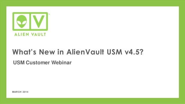 MARCH 2014 What's New in AlienVault USM v4.5? USM Customer Webinar