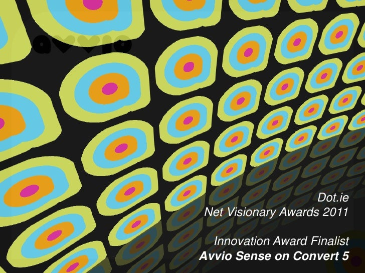 Dot.ieNet Visionary Awards 2011  Innovation Award FinalistAvvio Sense on Convert 5