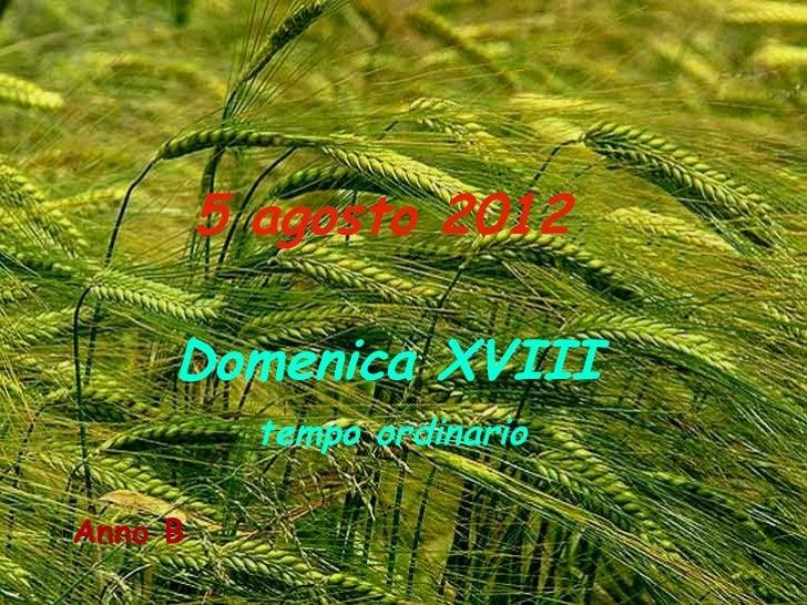 5 agosto 2012     Domenica XVIII           tempo ordinarioAnno B