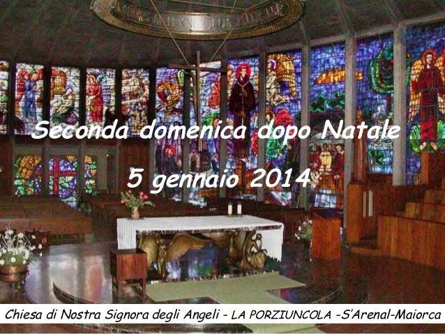Seconda domenica dopo Natale 5 gennaio 2014  Chiesa di Nostra Signora degli Angeli - LA PORZIUNCOLA -S'Arenal-Maiorca