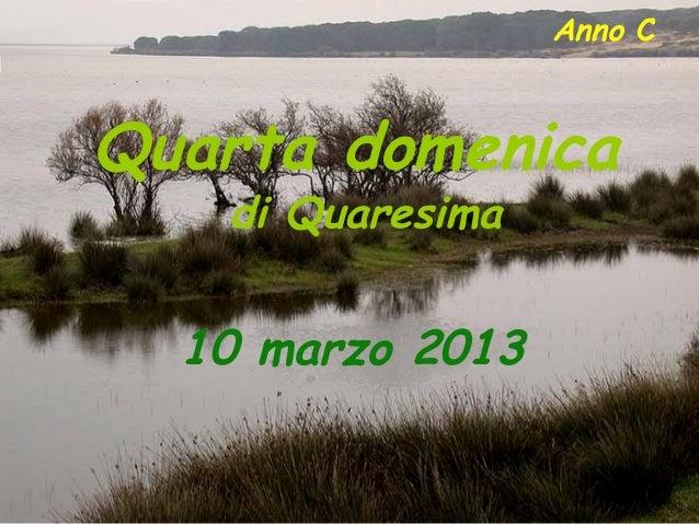 Anno CQuarta domenica   di Quaresima  10 marzo 2013