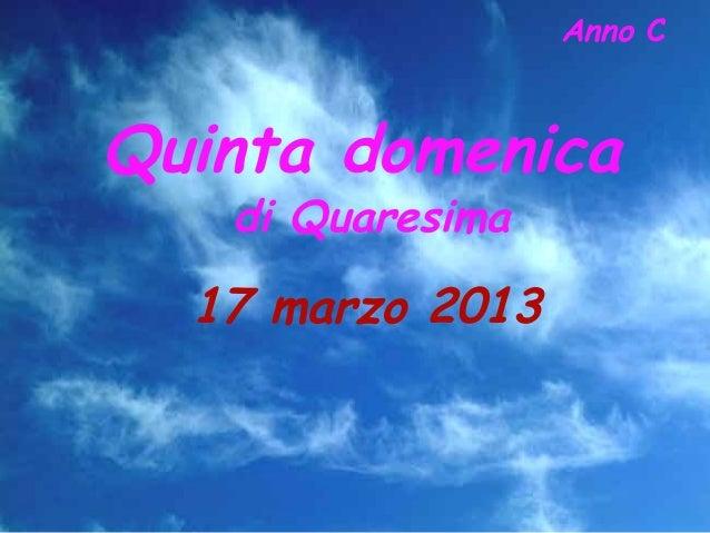 Anno CQuinta domenica   di Quaresima  17 marzo 2013