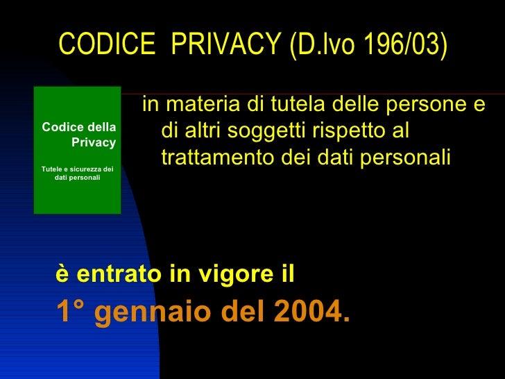 CODICE PRIVACY (D.lvo 196/03)                         in materia di tutela delle persone eCodice della    Privacy         ...