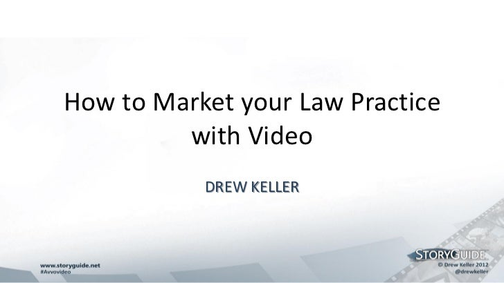 How to Market your Law Practice         with Video           DREW KELLER