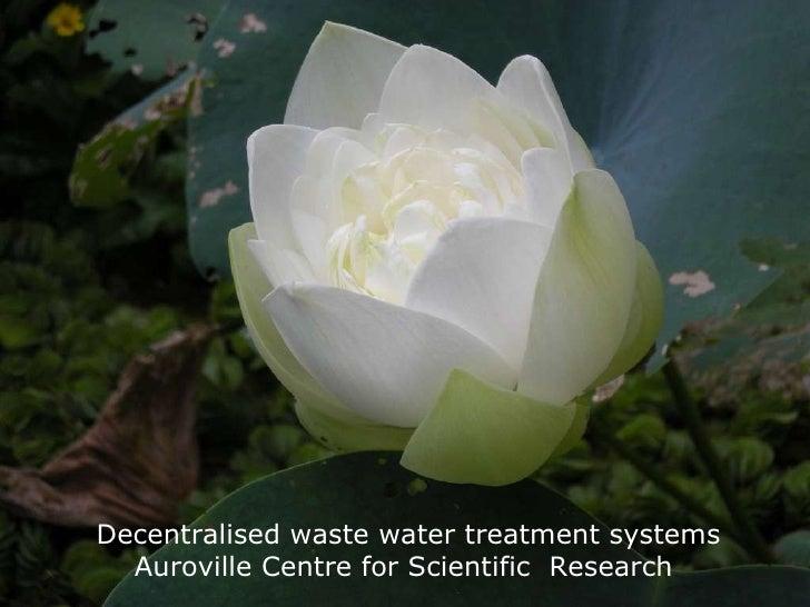<ul><li>Decentralised waste water treatment systems </li></ul>Decentralised waste water treatment systems Auroville Centre...