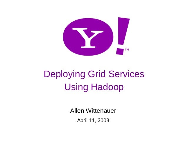 Deploying Grid Services Using Apache Hadoop