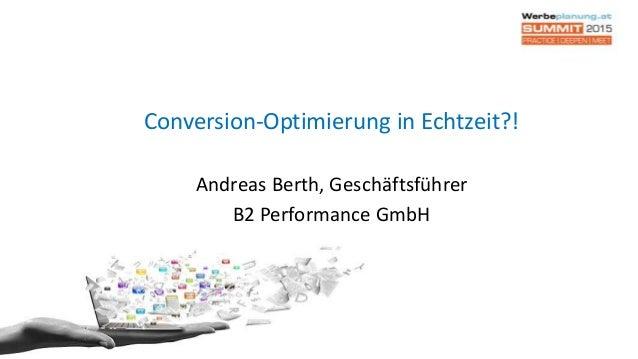Conversion-Optimierung in Echtzeit?! Andreas Berth, Geschäftsführer B2 Performance GmbH