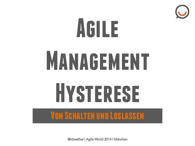 Agile Management Hysterese VonSchaltenundLoslassen @rdraether | Agile World 2014 | München