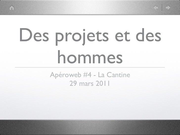 Des projets et des    hommes   Apéroweb #4 - La Cantine        29 mars 2011