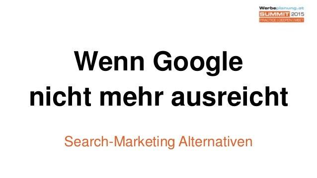 Wenn Google nicht mehr ausreicht Search-Marketing Alternativen