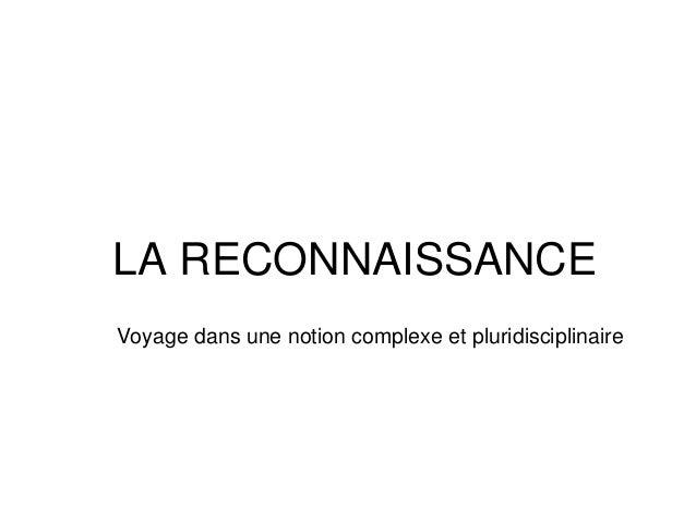 LA RECONNAISSANCE Voyage dans une notion complexe et pluridisciplinaire