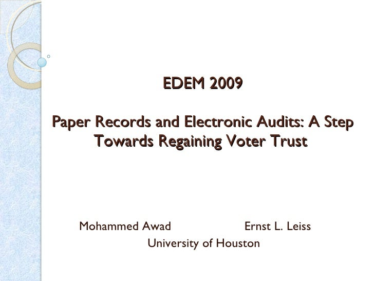 EDEM 2009 Paper Records and Electronic Audits: A Step Towards Regaining Voter Trust  Mohammed Awad  Ernst L. Leiss  Univer...