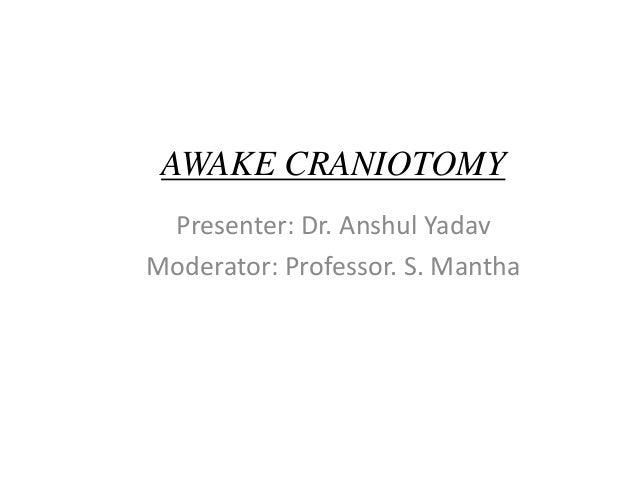 AWAKE CRANIOTOMYPresenter: Dr. Anshul YadavModerator: Professor. S. Mantha