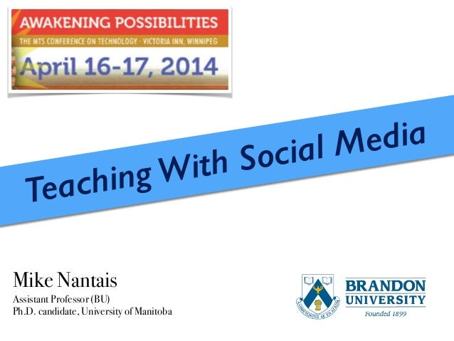Teaching With Social Media Mike Nantais Assistant Professor (BU) Ph.D. candidate, University of Manitoba