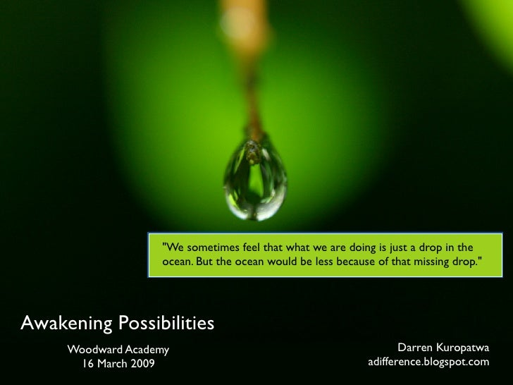 quot;We sometimes feel that what we are doing is just a drop in the                    ocean. But the ocean would be less ...