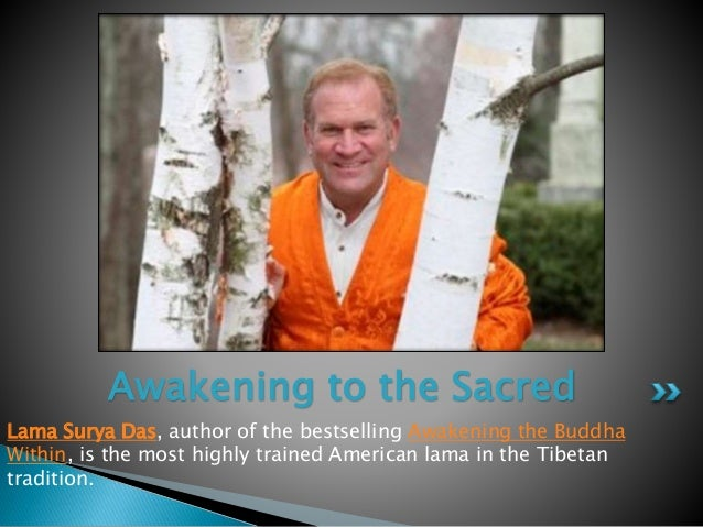 Lama Surya Das, author of the bestselling Awakening the Buddha Within, is the most highly trained American lama in the Tib...
