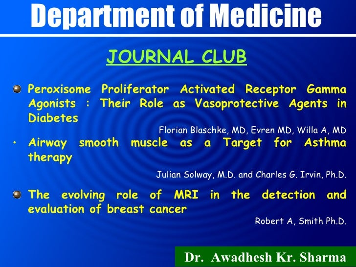 Department of Medicine JOURNAL CLUB Dr.  Awadhesh  Kr. Sharma <ul><li>Peroxisome Proliferator Activated Receptor Gamma Ago...