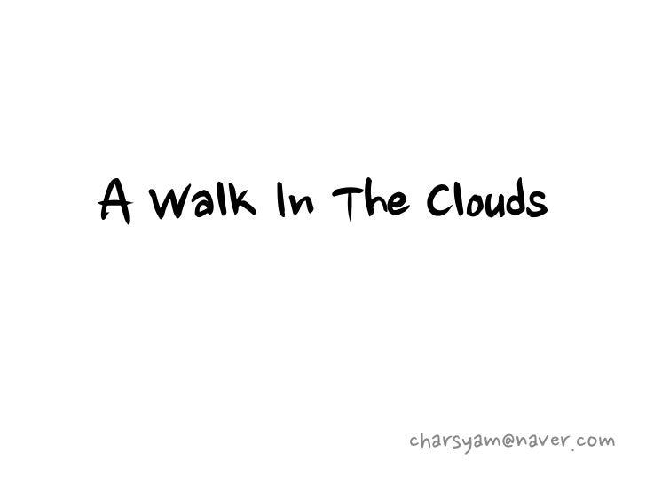 A Walk In The Clouds             charsyam@naver.com