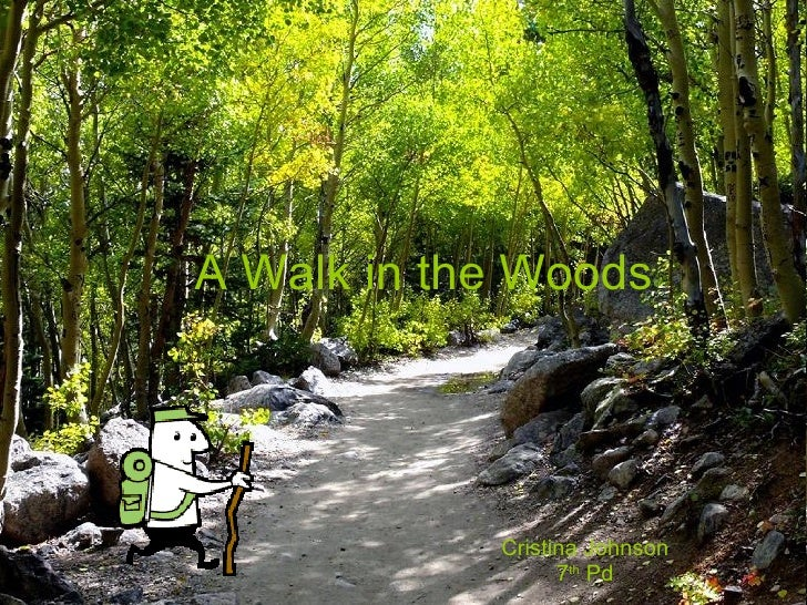 A Walk in the Woods Cristina Johnson 7 th  Pd