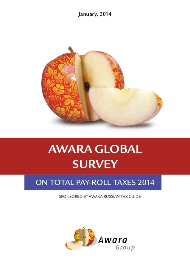 SPONSORED BY AWARA RUSSIAN TAX GUIDE January, 2014 awara global survey ON TOTAL PAY-ROLL TAXES 2014