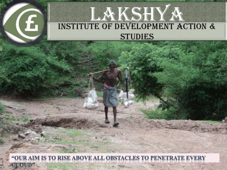 LAKSHYA &INSTITUTE OF DEVELOPMENT ACTION            STUDIES