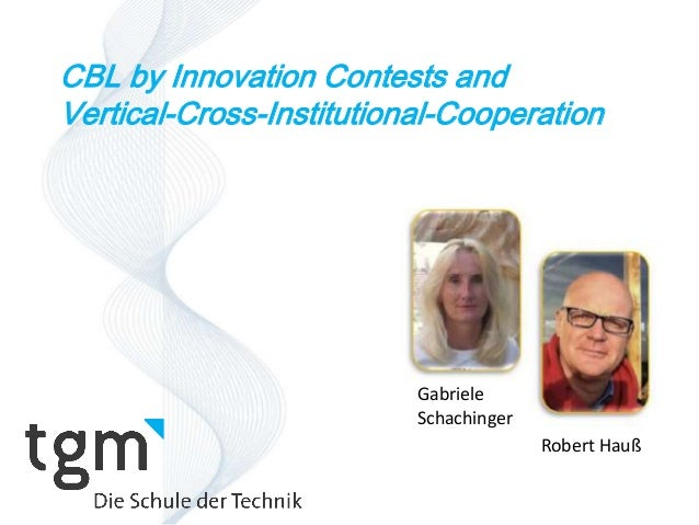 CBL by Innovation Contests and  Vertical-Cross-Institutional-Cooperation  Gabriele  Schachinger  Robert Hauß