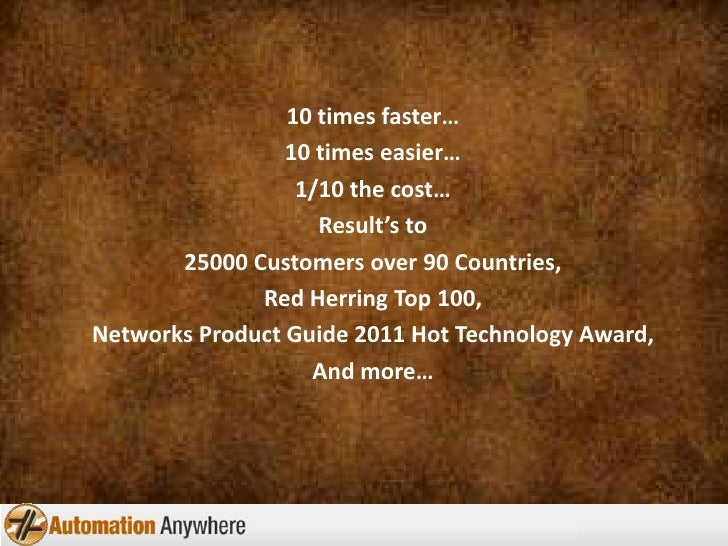 10 times faster…<br />10 times easier…<br />1/10 the cost…<br />Result's to<br />25000 Customers over 90 Countries,<br />R...
