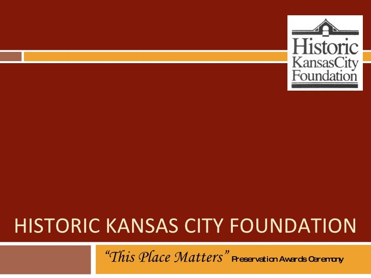 "HISTORIC KANSAS CITY FOUNDATION "" This Place Matters""  Preservation Awards Ceremony"