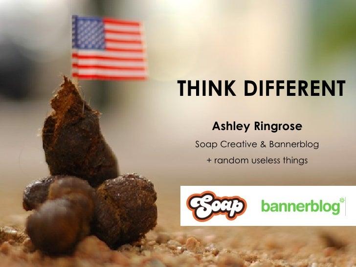 THINK DIFFERENT Ashley Ringrose Soap Creative & Bannerblog + random useless things
