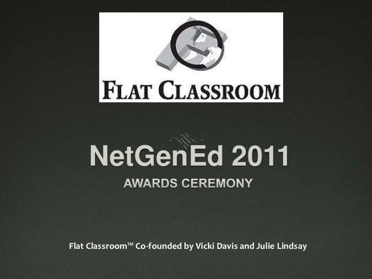 NetGenEd 2011<br />AWARDS CEREMONY<br />Flat Classroom™ Co-founded by Vicki Davis and Julie Lindsay<br />