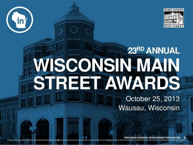 23RD ANNUAL  WISCONSIN MAIN STREET AWARDS October 25, 2013 Wausau, Wisconsin