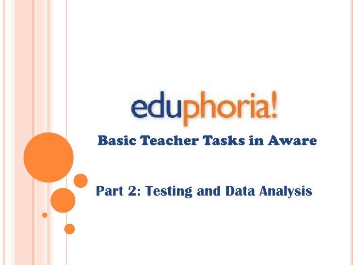 Basic Teacher Tasks in Aware<br />Part 2: Testing and Data Analysis<br />