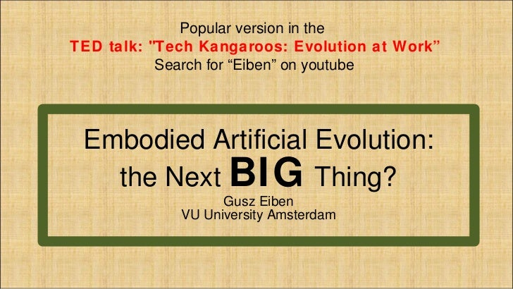 Embodied Artificial Evolution: the Next BIG Thing? by A.E. Eiben