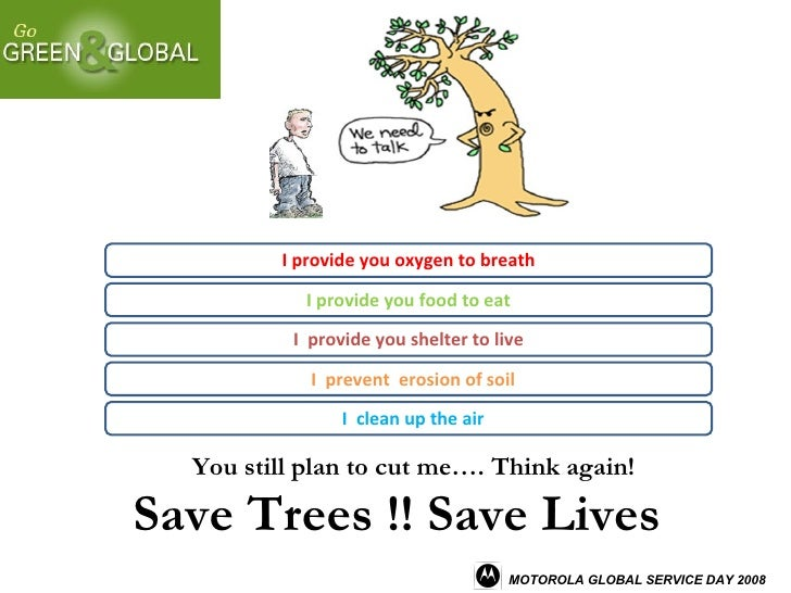 You still plan to cut me…. Think again! Save Trees !! Save Lives I  clean up the air I provide you oxygen to breath I  pre...