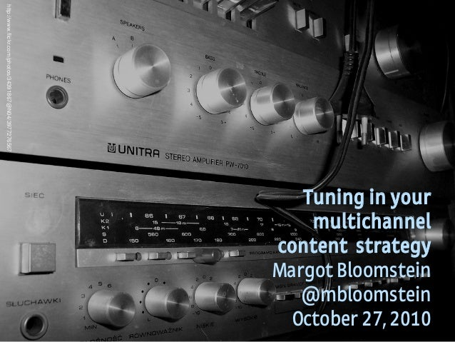 1 Appropriate, Inc. © 2010 #awarenessinc & @mbloomstein Tuning in your multichannel content strategy Margot Bloomstein @mb...