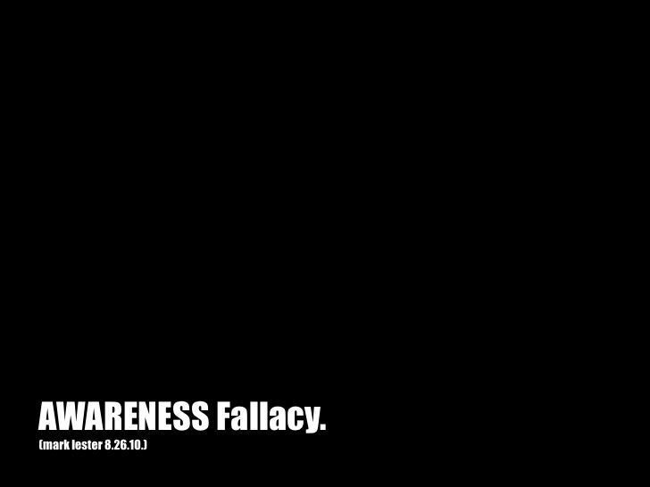 AWARENESS Fallacy.(mark lester 8.26.10.)<br />