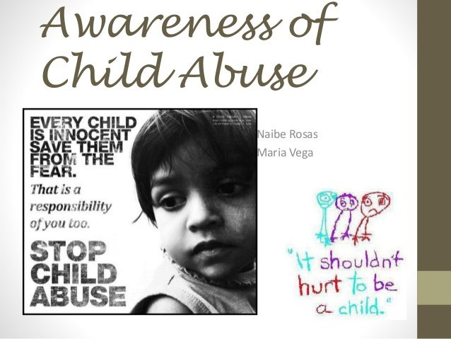 Awareness of Child Abuse Naibe Rosas Maria Vega