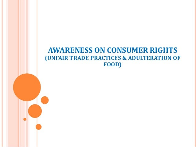 AWARENESS ON CONSUMER RIGHTS  (UNFAIR TRADE PRACTICES & ADULTERATION OF FOOD)