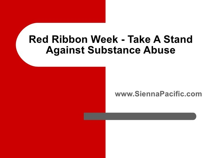 Red Ribbon Week - Take A Stand Against Substance Abuse www.SiennaPacific.com