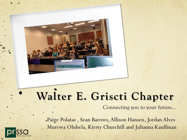 Walter E. Griscti Chapter                         Connecting you to your future… Paige Polatas , Sean Barows, Allison Hans...