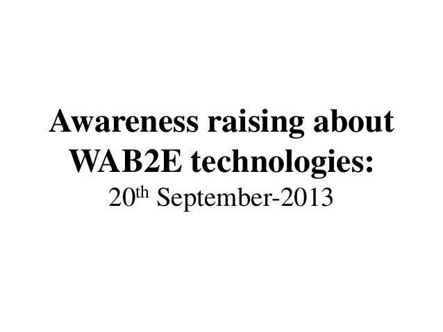 Awareness raising about WAB2E technologies: 20th September-2013