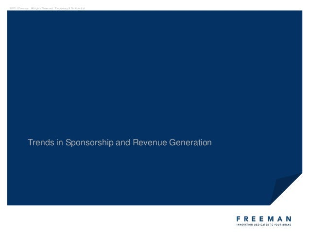 © 2011 Freeman. All rights Reserved. Proprietary & Confidential.               Trends in Sponsorship and Revenue Generation