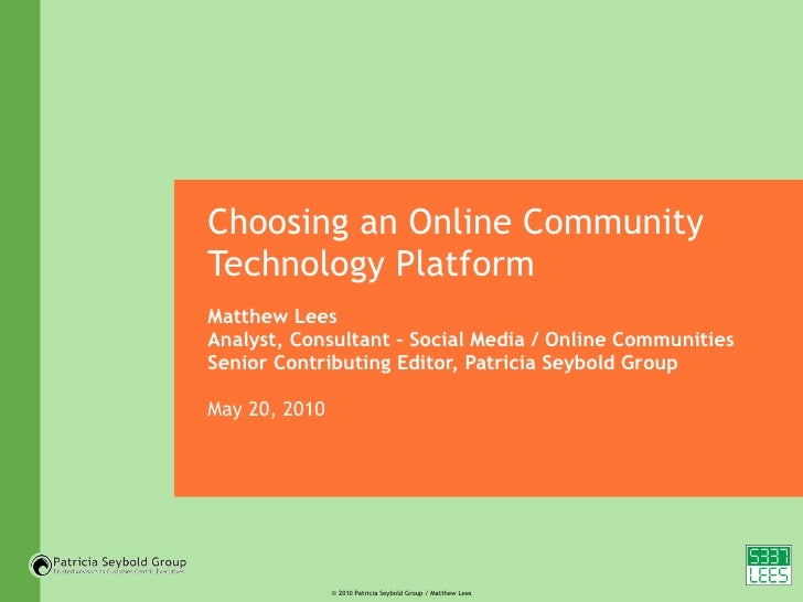 Choosing an Online Community Technology Platform Matthew Lees Analyst, Consultant – Social Media / Online Communities Seni...
